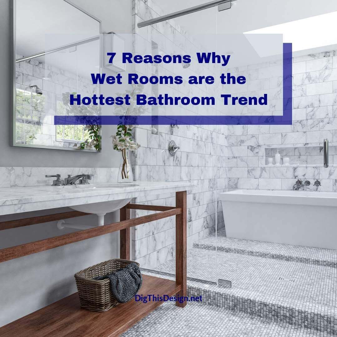 7 Reasons Why Wet Rooms are the Hottest Bathroom Trend
