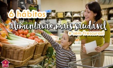 6 hábitos para uma alimentação saudável mas sem frescuras
