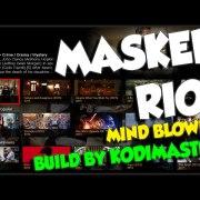 MIND BLOWING KODI BUILD, MASKED RIOT by KODIMASTER! 2016