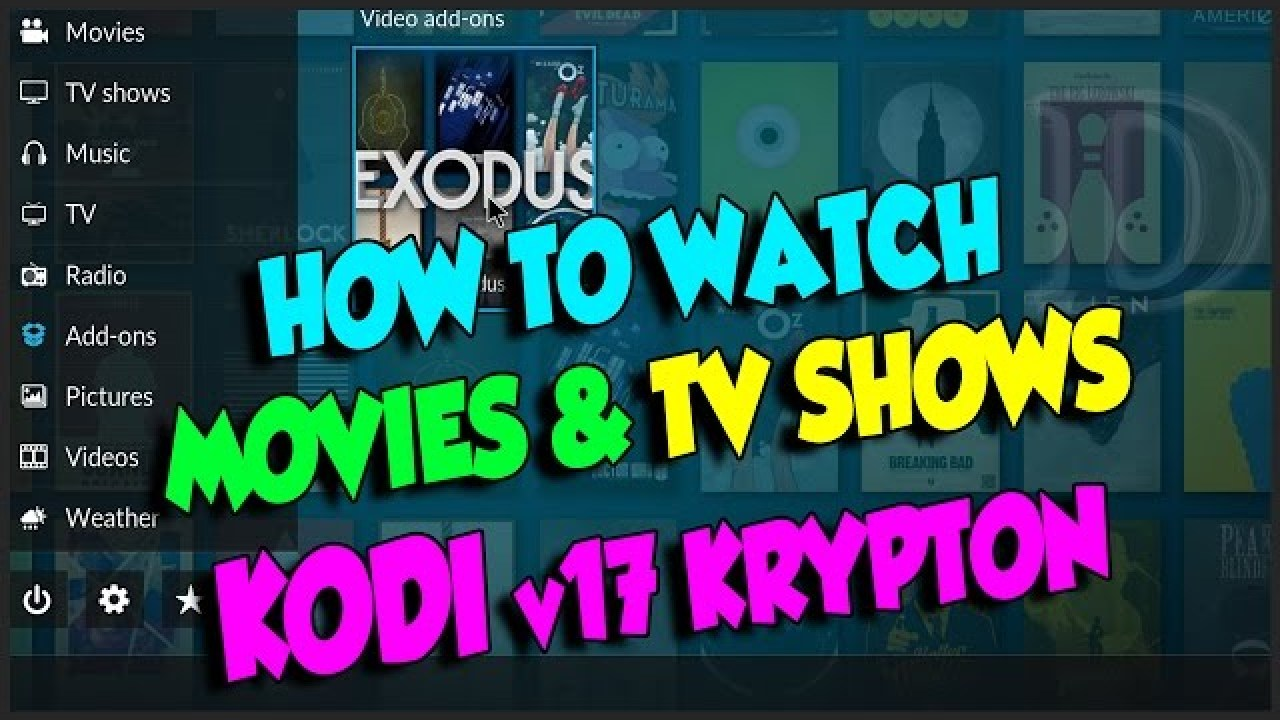 HOW TO WATCH MOVIES AND TV SHOWS ON KODI V17 KRYPTON