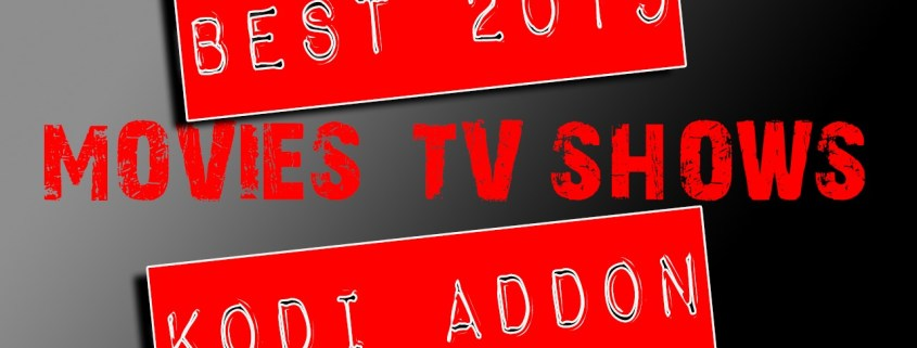 Best 2019 KODI Addon For Movies and TV Shows