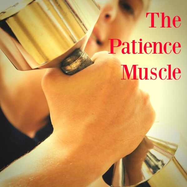 Patience Muscle.... work it!