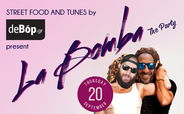 Street Food and Tunes by deBop.gr present LA BOMBA – the party