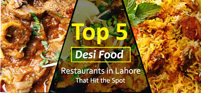 Top 5 Desi Food in Lahore That Hit the Spot
