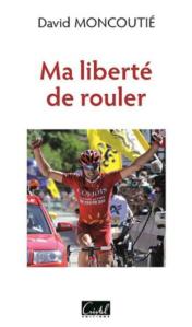 Dingue de vélo - lecture - Ma liberté de rouler de David Moncoutié