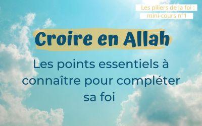 Croire en Allah, les points essentiels à connaître ║Les piliers de la foi (cours n°1)