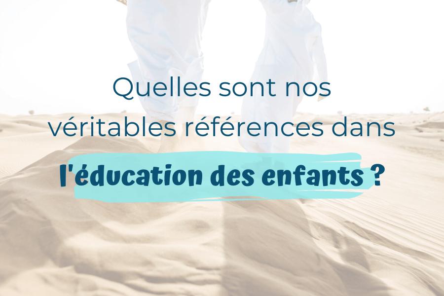 Quelles sont nos véritables références dans l'éducation des enfants ?
