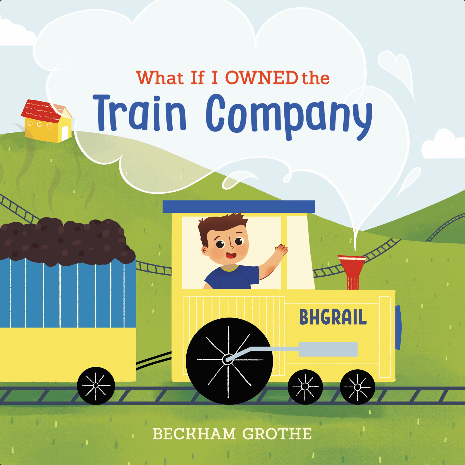 Cover of What if I Owned the Train Company by Beckham and Mary Grothe