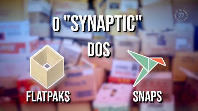 """O """"Synaptic"""" dos Flatpaks e Snaps"""