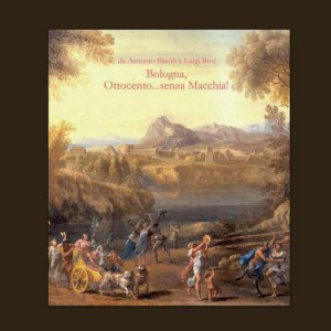 Catalogo 4 * da Antonio Basoli a Luigi Busi: Bologna, Ottocento… senza macchia!
