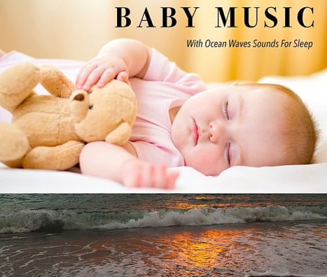 Baby Music With Ocean Waves Sounds For Sleep Baby Lullaby Music For Babies Baby