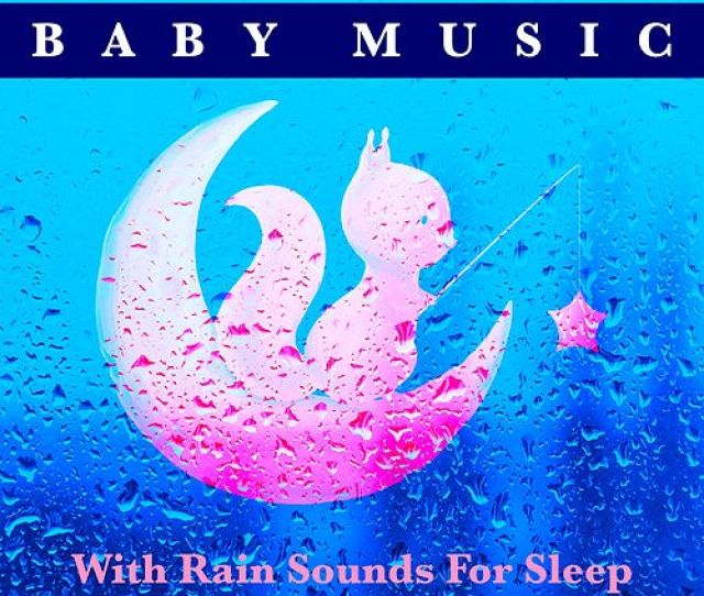 Baby Music With Rain Sounds For Sleep Baby Lullaby Music For Babies And Calm Piano