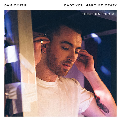 Image result for Sam Smith – Baby, You Make Me Crazy (Friction Remix)