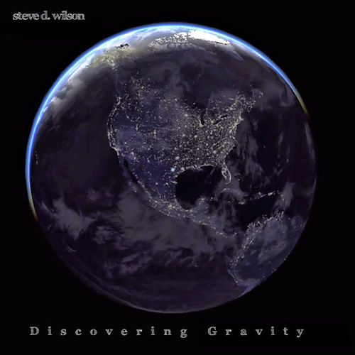 Discovering Gravity - EP by Steve D. Wilson
