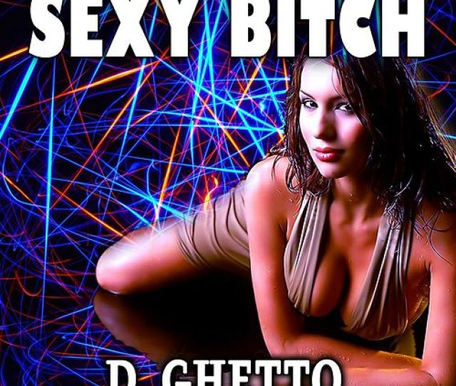 Sexy Bitch By D Ghetto