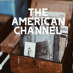THE AMERICAN CHANNEL