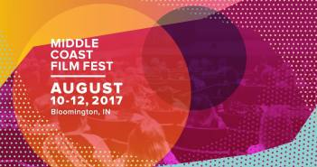 Middle Coast Film Fest August 10-12, 2017 Bloomington, IN