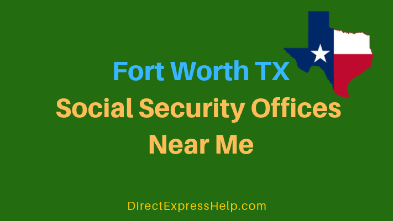 Fort Worth Tx Social Security Office Locations And Phone Number Direct Express Card Help