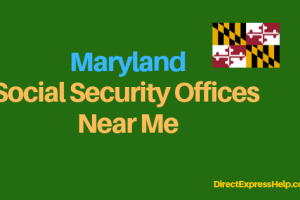 """Maryland Social Security Office Locations and Phone Number"""