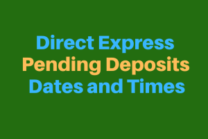 """""""Direct Express Pending Deposits Dates and Times"""""""