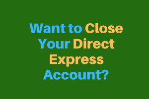 """Want to Close Your Direct Express Account?"""