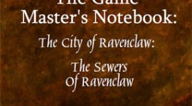 The Game Master's Notebook: The City of Ravenclaw: The Sewers of Ravenclaw
