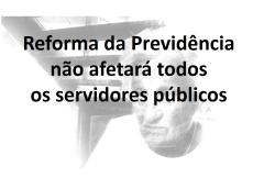 reforma da previdência não afetara servidores publicos