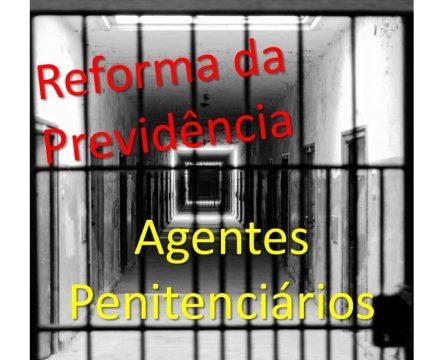 reforma da previdência e agentes penitenciários
