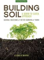 Building Soil: A Down-to-Earth Approach by Elizabeth Murphy