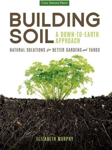 Building Soil: A Down-to-Earth Approach by Elizabeth Murphy