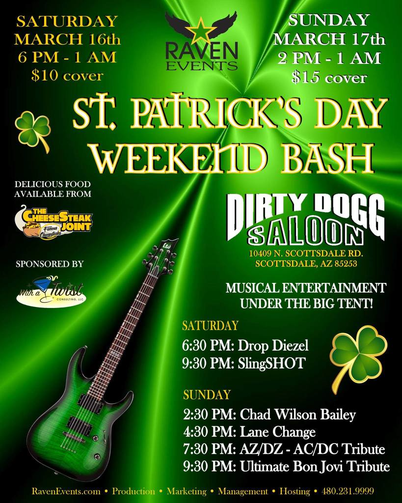 Everyone is Irish on St. Patrick's Day! Join us for a 2-day celebration featuring plenty of cold beer, great live music, delicious food, drink specials and good cheer. This year, our party will once again be held at Dirty Dogg Saloon where we'll be extending the fun out to the parking lot under a giant tent on Saturday, March 16th, 6 p.m. and on Sunday, March 17th, 2 p.m. until closing. Scottsdale weekend event.