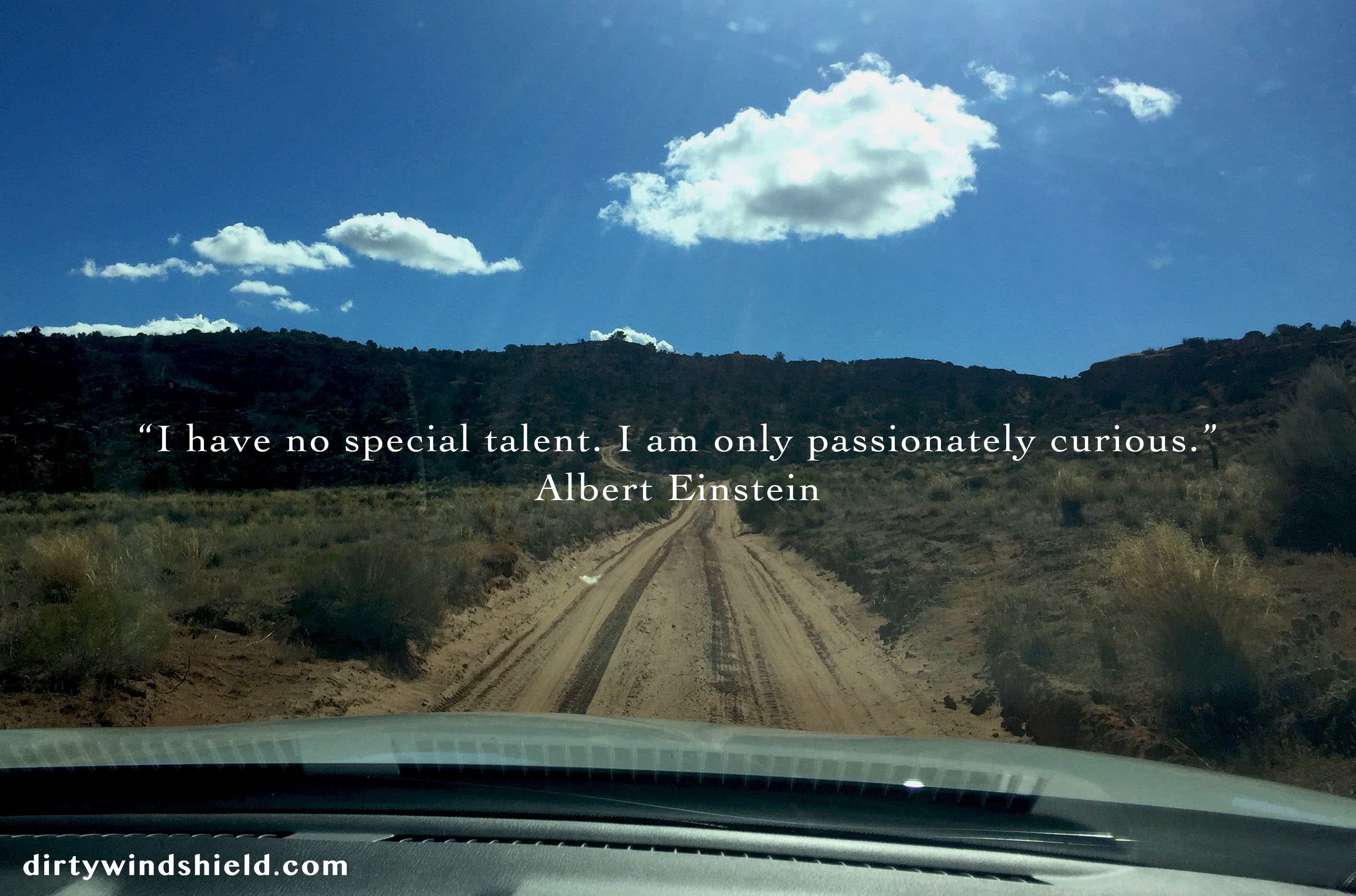 Curious curiosity dirt road einstein quote personal development