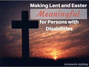 Making Lent and Easter Meaningful for Persons with Disabilities