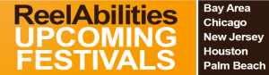 Image of text from the Reel Abilities website. The text reads: ReelAbilities Upcoming Festivals SF Bay Area, Chicago, New Jersey, Houston Palm Beach