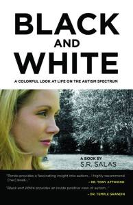 Book cover titled: Black and White: A colorful look at life on the autism spectrum. A book by S.R. Salas