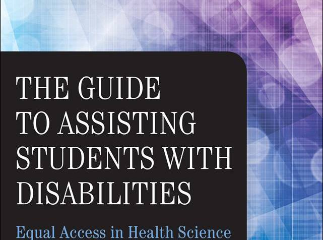 Book cover that reads at the top: Springer Publishing Company. A multicolored background with an inset black box that reads: The Guide to Assisting Students With Disabilities: Equal Access in Health Science and Professional Education, co-edited by Lisa M. Meeks, PhD, and Neera R. Jain, MS, CRC.