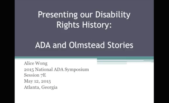 "Screenshot from YouTube video clip with the video showing a slide that reads: Wong, A. (Video). ""Presenting our Disability Rights History: ADA and Olmstead Stories."" 2015 National ADA Symposium, Session 7E, Atlanta, Georgia. May 12, 2015."