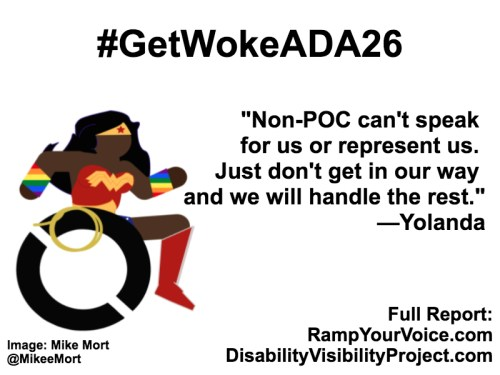 """White background with black text that reads: #GetWokeADA26 """"We don't want surface diversity, we want to be seen as equals and have our voices be part of the conversation"""" —Yolanda. On the left-hand side is an image of a Black Wonder Woman character in a wheelchair. She has rainbow wristbands and a golden lasso by her wheel. Image: Mike Mort @MikeeMort. On the lower right-hand side: Full report: RampYouVoice.com DisabilityVisibilityProject.com"""