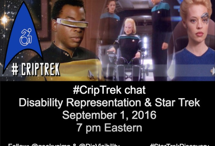 Image: collage of Geordi, Melora of DS9, and 7 of 9. #CripTrek logo to the left, science insignia with a disability logo] #StarTrekDiscovery #StarTrek. Below this image is a black background with white text that reads: #CripTrek chat Disability Representation & Star Trek, September 1, 2016, 7 pm Eastern, Follow @geekygimp & @DisVisibility #StarTrekDiscovery