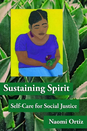 Sustaining Spirit book cover. Painting of a medium-skinned woman seated and wearing a dark purple short sleeve shirt, light blue pants and holding a dark purple flower. Behind her is a bright yellow wall. Behind the painting is a close up of a large agave cactus