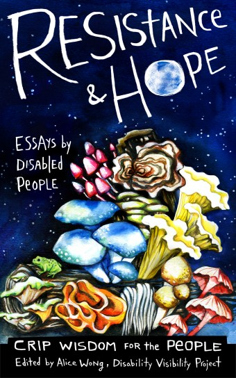 "Illustration by artist Micah Bazant featuring a midnight blue sky with little white stars. Below is a log with mushrooms growing out of it in multiple shapes and colors. ""Text reads: Resistance & Hope, Essays by Disabled People, Crip Wisdom for the People, Edited by Alice Wong, Disability Visibility Project."" The 'o' in 'Hope' looks like a full moon."