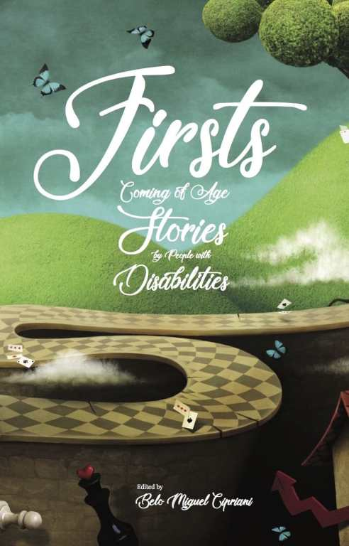 """Book cover for """"Firsts: Coming of Age Stories by People with Disabilities"""" Edited by Belo Miguel Cipriani. In the background is a cloudy blue-gray sky with rolling green hills and a tree. In the center is a winding pathway in a checkered pattern with little butterflies and cards sprinkled throughout. In the foreground there is a white and black chess piece."""