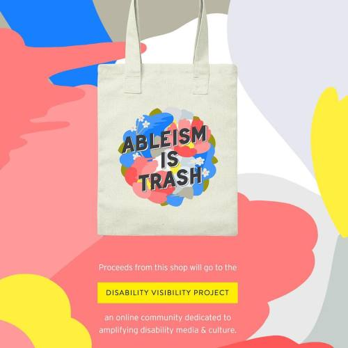 "Image description by @jeeheipark: Colorful, abstract background. Tote bag with circular floral illustration and overlaid text that reads ""Ableism is trash."" Bottom text reads ""Proceeds from this shop will go to the Disability Visibility Project, an online community dedicated to amplifying disability media and culture."""
