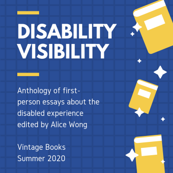 Blue graphic with three yellow books and little white stars on the right. On the left in white: DISABILITY VISIBILITY, an anthology of first-person narrative essays about the disabled experience, edited by Alice Wong, Vintage Books, Summer 2020