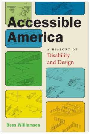 Cover ofAccessible America: A History of Disability and Designby Bess Williamson. Colorful rounded squares with architectural drawings