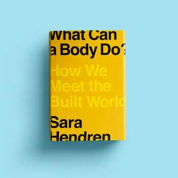 Book by Sara Hendren, What Can A Body Do? How We Meet the Built World, rests against a robin's egg blue background. The book jacket is chartreuse with the title and author name in black, and the subtitle in lighter yellow. The words bleed off the edges of the front surface, posing the social model of disability right from its very cover: Is the type too big, or is the book too small?