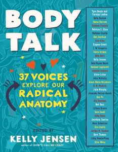 "Book with a blue cover with a background showing illustrations of different types of bodies. The title reads, ""BODY TALK: 37 Voices Explore Our Radical Anatomy"" edited by Kelly Jensen, editor of (DON'T) CALL ME CRAZY. On the right side is a list of the 37 contributors."
