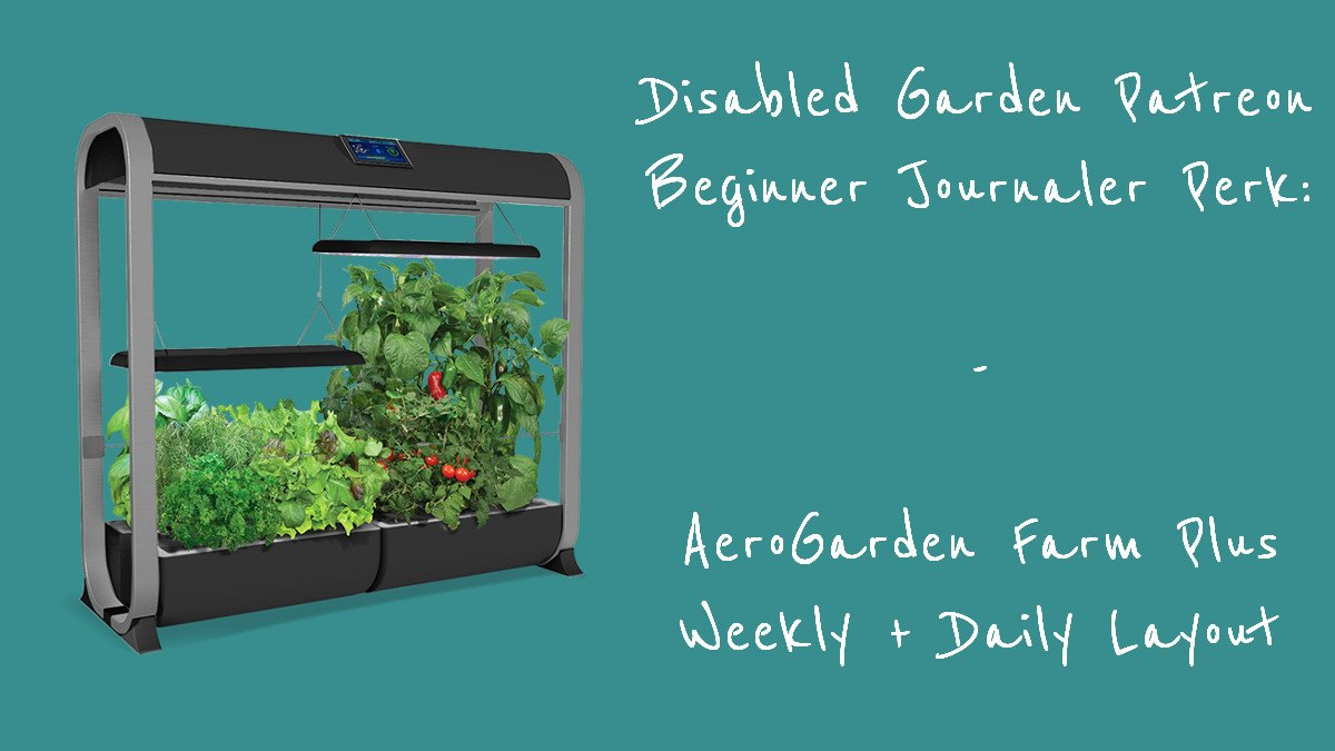 Disabled Garden Patreon Beginner Journaler Perk – AeroGarden Farm PLus Weeky plus Daily Layout