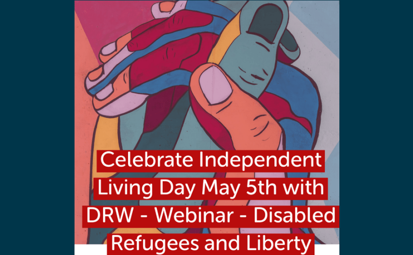 (English) Celebrate Independent Living Day May 5th with DRW – Webinar – Disabled Refugees and Liberty