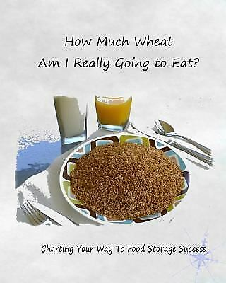 How Much Wheat Am I Really Going to Eat? : Charting Your Way to Food Storage ... 1